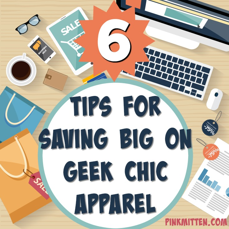 6 Tips for Saving Big on Geek Chic Apparel by PinkMitten.com #geekchic #geek #discounts #savings
