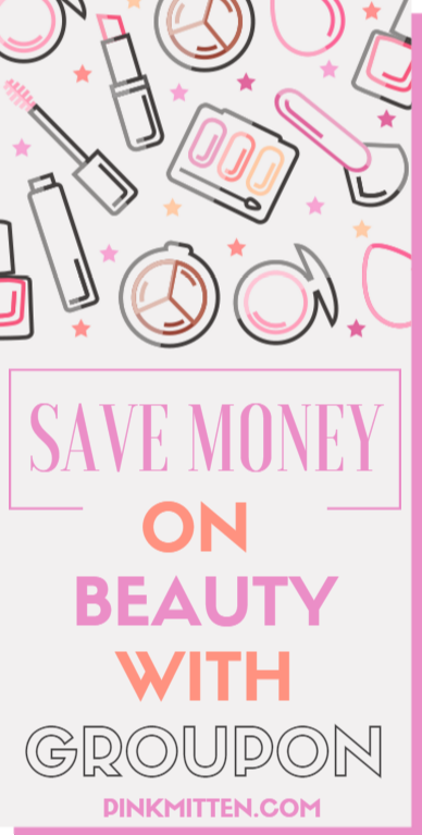My #1 Money-Saving Beauty Tip: Use Groupon! pinkmitten.com #money #saving #beauty #cosmetics